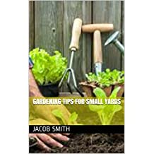 Gardening Tips For Small Yards (English Edition)