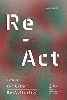 Re-Act: Tools for Urban Re-Activation di [Gianpiero Venturini, Carlo Venegoni]