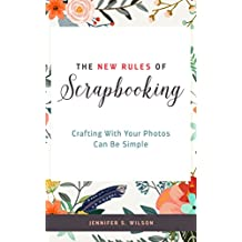 The New Rules of Scrapbooking: Crafting With Your Photos Can Be Simple (English Edition)