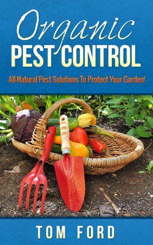 Organic Pest Control: All-Natural Pest Solutions To Protect Your Garden! (100% Safe For Your Garden) (English Edition) -