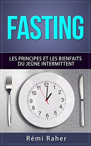 FASTING : les principes et les bienfaits du jeûne intermittent par Rémi Raher