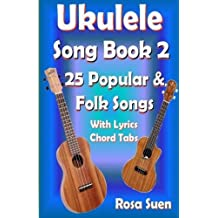 Ukulele Song Book 2: 25 Popular & Folk Songs With Lyrics and Chord Tabs for Singalong