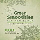 Green Smoothies for Every Season: A Year of Farmers Market?Fresh Super Drinks by Miles, Kristine (2014) Gebundene Ausgabe