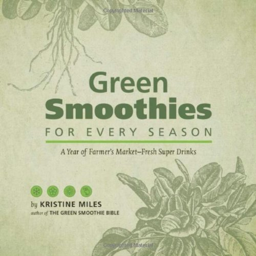 Green Smoothies for Every Season: A Year of Farmers Market?Fresh Super Drinks by Miles, Kristine (2014) Hardcover