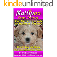Maltipoo Puppy Training: The Ultimate Guide on Maltipoo Puppies, How to Raise Safe, Happy, Well Mannered Maltipoo…