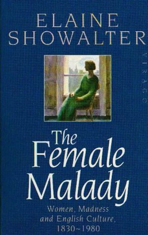 The Female Malady: Women. Madness and English Culture. 1830-1980 by Showalter. Elaine ( 1987 ) Paperback