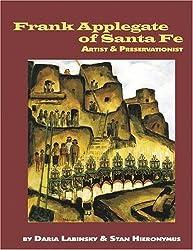 Frank Applegate of Santa Fe: Artist & Preservationist by Daria Labinsky (2001-07-02)