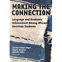 Making the Connection: Language and Academic Achievement Among African American Students : Proceedings of a Conference of the Coalition on Language Diversity in Education (1999-07-31)