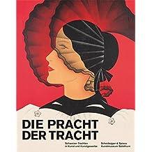 Die Pracht der Tracht: Schweizer Trachten in Kunst und Kunstgewerbe