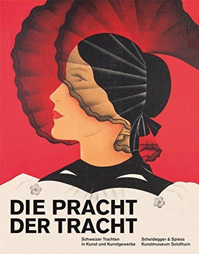 Ursula Trachten (Die Pracht der Tracht: Schweizer Trachten in Kunst und)