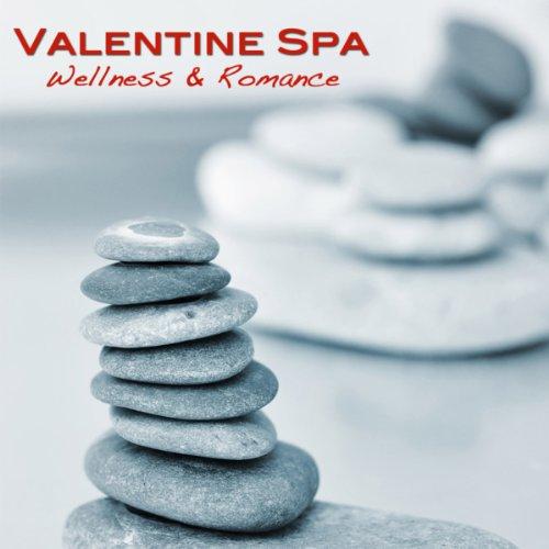 Valentine Spa - Romantic Spa Music Massage, Wellness & Romance 4 St Valentine's Day, Meditation & Relaxation At Valentine's Spa