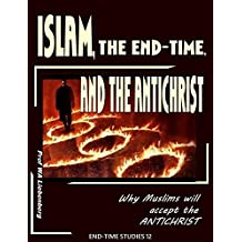 Islam, the End-time and the Antichrist: Judaism, Christianity and Islam Deception Unavoidable (END-TIME STUDIES SERIES Book 12) (English Edition)