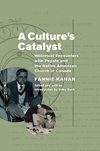 A Culture's Catalyst: Historical Encounters with Peyote and the Native American Church in Canada (English Edition) por Fannie Kahan