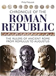 Chronicle of the Roman Republic: The Rulers of Ancient Rome from Romulus to Augustus (Chronicles) by Philip Matyszak (2008-09-08)