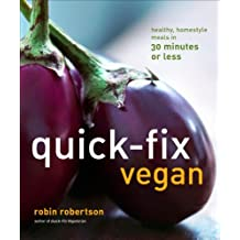 Quick-Fix Vegan: Healthy, Homestyle Meals in 30 Minutes or Less (Quick-Fix Cooking)