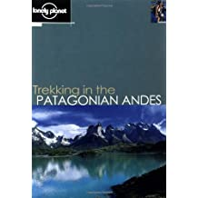 Trekking in the Patagonian Andes (LONELY PLANET TREKKING IN THE PATAGONIAN ANDES)