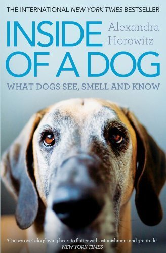 Inside of a Dog: What Dogs See, Smell, and Know by Alexandra Horowitz (2012-02-02)