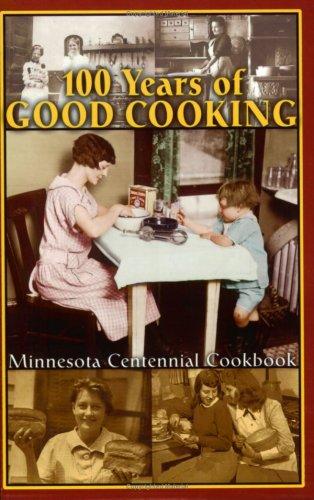 100 Years of Good Cooking: Minnesota Centennial Cookbook