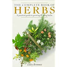 The Complete Book of Herbs: A Practical Guide to Growing and Using Herbs by Lesley Bremness (1988-10-01)