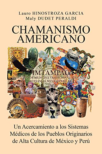 Chamanismo Americano: Un Acercamiento a Los Sistemas Médicos De Los Pueblos Originarios De Alta Cultura De México Y Perú