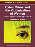 Cyber Crime and the Victimization of Women: Laws, Rights and Regulations (Advances in Digital Crime, Forensics, and Cyber Terrorism)