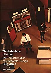 Interface: IBM and the Transformation of Corporate Design, 1945-1976 (Quadrant Book)