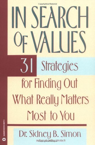 In Search of Values: 31 Strategies for Finding Out What Really Matters Most to You by Dr Sidney B Simon (1993-11-01)