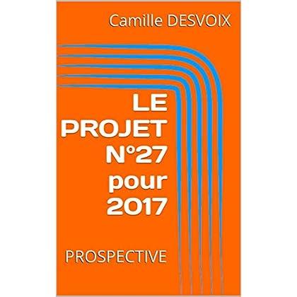 LE PROJET N°27 pour 2017: PROSPECTIVE