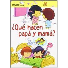 ¿Qué Hacen Papá y Mamá? (Mi Primera Biblioteca de Iniciación Sexual)