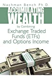Accumulating Wealth by Combining Exchange Traded Funds (ETFs) and Options Income: An Alternative Investment Strategy