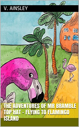 The Adventures of Mr Bramble Top Hat – Flying to Flamingo Island (The Adventures of Mr Bramble Top Hat Children's Book Series 1) (English (Hats Flamingo)