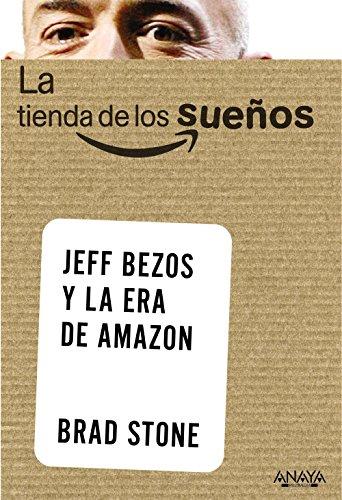 La tienda de los sueños. Jeff Bezos y la era de Amazon (Social Media) por Brad Stone