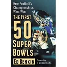 The First 50 Super Bowls: How Football's Championships Were Won