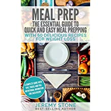 Meal Prep: The Essential Guide To Quick And Easy Meal Prepping With 50 Delicious Recipes For Weight Loss (English Edition)