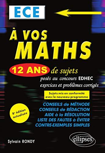 A vos maths ! 12 ans de sujets corrigés posés au concours EDHEC de 2008 à 2019 - ECE - 8e édition par Sylvain Rondy