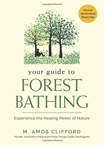 Your Guide to Forest Bathing: Experience the Healing Power of Nature - Discover the Secrets of Shinrin-Yoku por M. Amos (M. Amos Clifford) Clifford