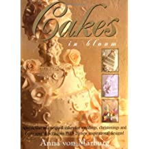 Cakes in Bloom: Spectacular and Original Cakes for Weddings, Parties and Other Special Occasions