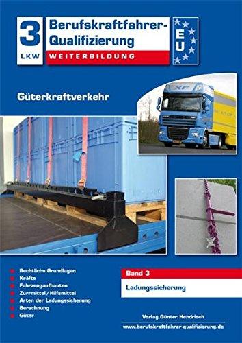 Berufskraftfahrer-Qualifizierung Weiterbildung Güterkraftverkehr: Band 3: Ladungssicherung