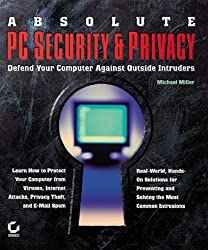 Absolute PC Security and Privacy: Defend Your Computer Against Outside Intruders by Michael Miller (25-Jul-2002) Paperback