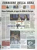 COURRIERE DELLA SERA [No 18] du 07/05/2012 - VINCE HOLLANDE - SI APRE LA SFIDA IN EUROPA - IN GRECIA CROLLANO LE FORZE PRO UE - C'E IL RISCHIO PARALISI - NEONAZISTI IN PARLAMENTO - L'INUTILE VOTO NELL'ATENE CHE PREMIA GLI ESTREMISTI DI FERRARI - SEGNALI CONTRASTANTI DI ROMANO - UN LEADER NORMALE PER TEMPI ECCEZIONALI DI NAVA - L'AGENDA DI MONTI CONTRO IL POPULISMO DI FIBUNI E GALLUZZO - AFFLUENZA I CADUTA - MENO 6 POUR 100 OGGI IL VERDETTO SUI PARTITI - LA CAMPANIA SCHIACCIATA DA TREDICI MILIAR