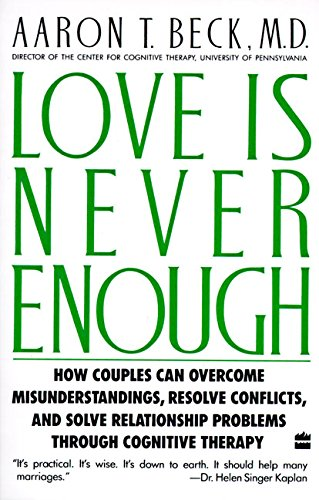 Love Is Never Enough: How Couples Can Overcome Misunderstandings, Resolve Conflicts, and Solve par Aaron Beck