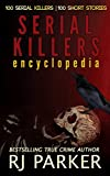 Serial Killers Encyclopedia: The Encyclopedia of Serial Killers from A to Z