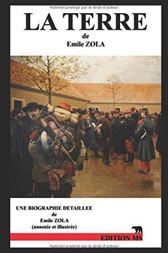 LA TERRE: une biographie détaillée de Emile ZOLA (annotée et illustrée)