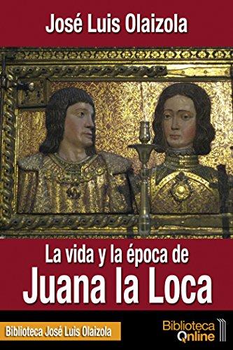 La vida y la época de Juana la Loca por José Luis Olaizola
