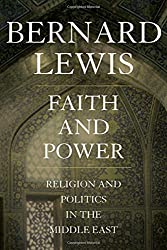 Faith and Power: Religion and Politics in the Middle East by Bernard Lewis (2010-07-08)
