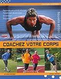 Coachez votre corps : 200 exercices et programmes pour être en forme