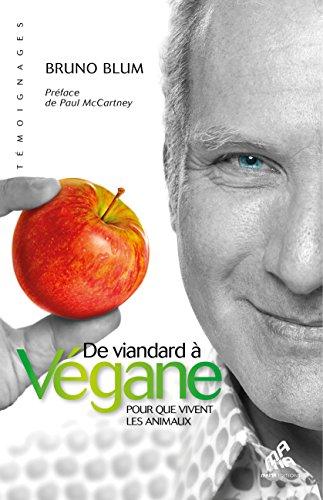 De viandard à Végane - Pour que vivent les animaux par Bruno Blum