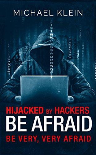 Hijacked By Hackers Be Afraid: Be very, Very Afraid di Michael Klein