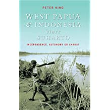 West Papua & Indonesia Since Suharto: Independence, Autonomy or Chaos?