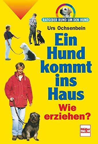 Ein Hund kommt ins Haus: Wie erziehen? (Ratgeber rund um den Hund)